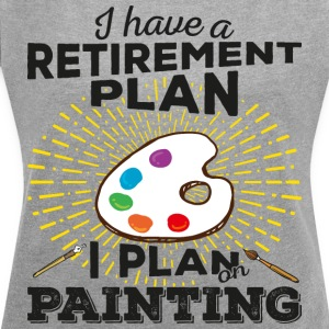 Retirement plan painting (dark) - Women's T-shirt with rolled up sleeves