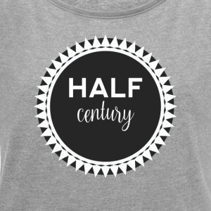 50th birthday: Half Century - Women's T-shirt with rolled up sleeves