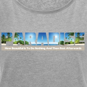 Paradise - Women's T-shirt with rolled up sleeves