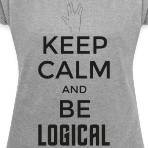 Keep Calm and be logical (dunkel) - Frauen T-Shirt mit gerollten Ärmeln
