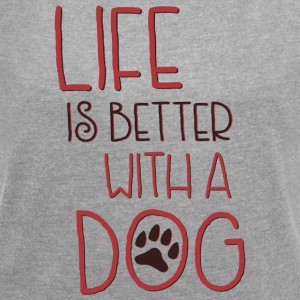 Life is better with a dog - Women's T-shirt with rolled up sleeves