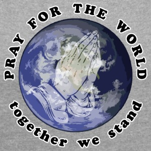 Pray For The World - Frauen T-Shirt mit gerollten Ärmeln