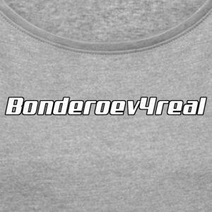 Bonderoev4real - Women's T-shirt with rolled up sleeves
