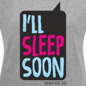 I'll Sleep Soon - Women's T-shirt with rolled up sleeves