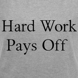 Hard Work - Women's T-shirt with rolled up sleeves