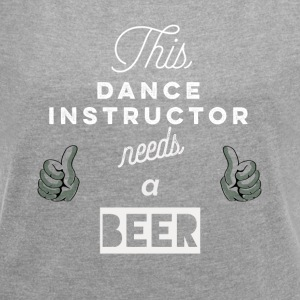 This_Dance-Instructor_needs_a_beer_T-Shirt & Hoody - T-shirt Femme à manches retroussées
