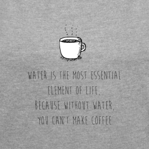 Water for Coffee - Women's T-shirt with rolled up sleeves