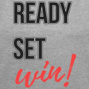 ready-set win - Women's T-shirt with rolled up sleeves