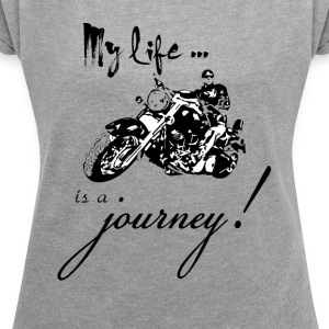 Life is a journey - Women's T-shirt with rolled up sleeves