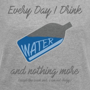 I Drink watter - Women's T-shirt with rolled up sleeves