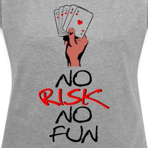 No Risk No Fun - T-skjorte med rulleermer for kvinner
