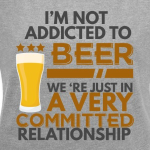 Beer - I'm not addicted to beer ... - Women's T-shirt with rolled up sleeves