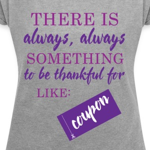 Couponing / Gifts: There is always somthing ... - Women's T-shirt with rolled up sleeves