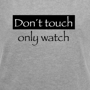 Don't toch only watch - Women's T-shirt with rolled up sleeves