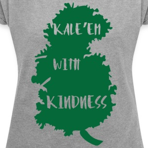 Veggie / Vegan: Kale'Em With Kindness - Women's T-shirt with rolled up sleeves