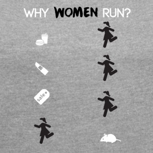 Why women run? - Women's T-shirt with rolled up sleeves