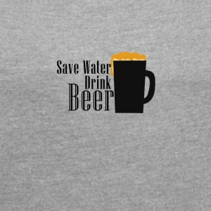 Øl - Save Water, Drink Beer - T-skjorte med rulleermer for kvinner