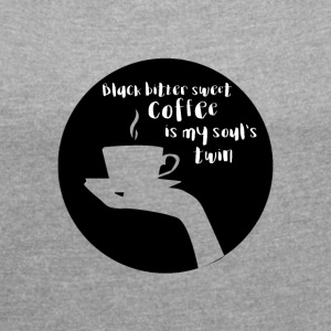 Coffee: Black bittersweet Coffee is my Soul's ... - Women's T-shirt with rolled up sleeves