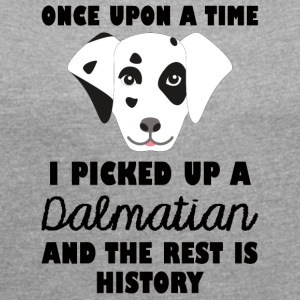 Dog / Dalmatian: Once Upon A Time I Picked Up - Women's T-shirt with rolled up sleeves