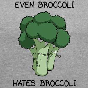 Even Broccoli Hates Broccoli - Women's T-shirt with rolled up sleeves