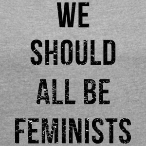 We Should All Be Feminists - Women's T-shirt with rolled up sleeves