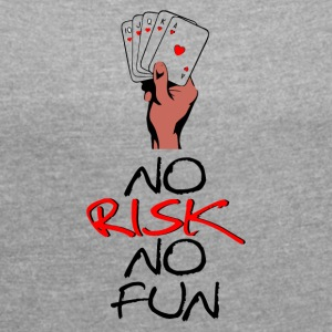 No Risk NO Fun - Women's T-shirt with rolled up sleeves