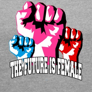 The Future is Female! Strong Women Unite - Women's T-shirt with rolled up sleeves