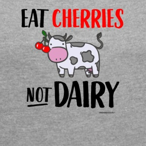 Eat Cherries Not Dairy - Frauen T-Shirt mit gerollten Ärmeln