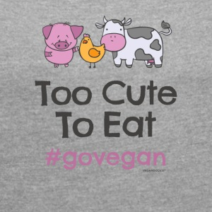 "Vegan Tshirt ""Too Cute to Eat #GOVEGAN"" - Women's T-shirt with rolled up sleeves"