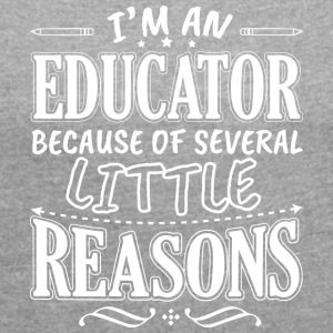 I'M AN EDUCATOR BECAUSE OF SEVERAL LITTLE REASONS - Women's T-shirt with rolled up sleeves