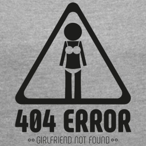 404 Error, girlfriend not found - Women's T-shirt with rolled up sleeves