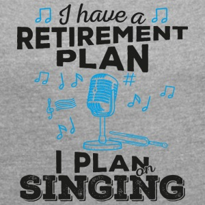 Retirement plan singing (dark) - Frauen T-Shirt mit gerollten Ärmeln