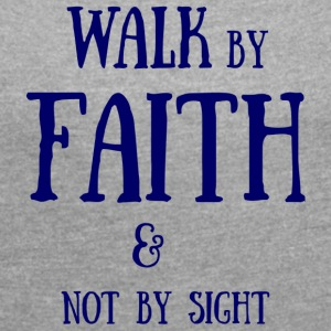 Walk by Faith - Frauen T-Shirt mit gerollten Ärmeln
