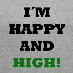 Happy and High - Frauen T-Shirt mit gerollten Ärmeln