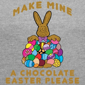 Easter Make Mine A Chocolate Easter Please - Women's T-shirt with rolled up sleeves
