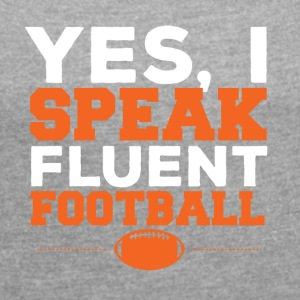 Football: Yes, I Speak fluent football - Women's T-shirt with rolled up sleeves