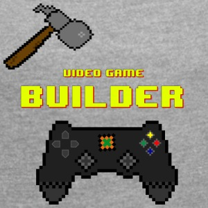 Video Game Builder! - Frauen T-Shirt mit gerollten Ärmeln