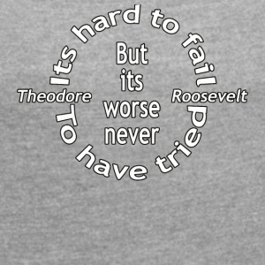 It worse never to have tried - Vrouwen T-shirt met opgerolde mouwen