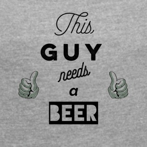 This_Guy_needs_a_beer_T-Shirt & Hoody - Frauen T-Shirt mit gerollten Ärmeln