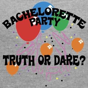 Bachelorette Party Truth or Dare - Women's T-shirt with rolled up sleeves