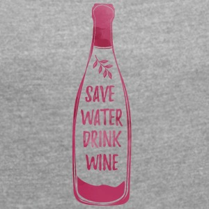 drink water saving wine - Women's T-shirt with rolled up sleeves