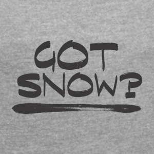 Got SNOW? - Boarder Power! - Women's T-shirt with rolled up sleeves