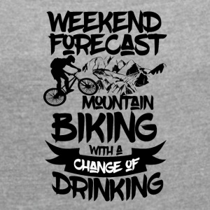 Mountainbike and drinks ahead - Weekend Forecast - Women's T-shirt with rolled up sleeves
