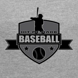 Baseball - Hit me Hard - Women's T-shirt with rolled up sleeves