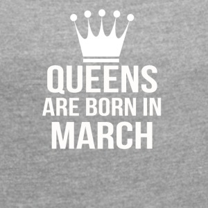 queens are born in march - Women's T-shirt with rolled up sleeves