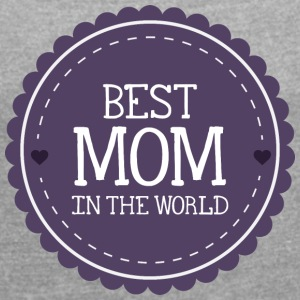 best mom in the world - Women's T-shirt with rolled up sleeves