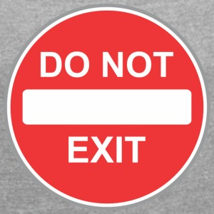 Road sign do not exit - Women's T-shirt with rolled up sleeves