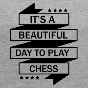 THE PERFECT DAY FOR CHESS TO PLAY! - Women's T-shirt with rolled up sleeves