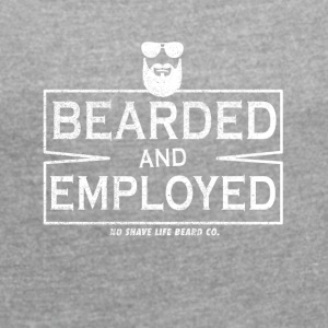 I wear a beard and working! - Women's T-shirt with rolled up sleeves