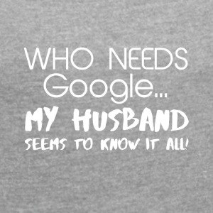 My husband knows everything! - Women's T-shirt with rolled up sleeves